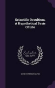 Scientific Occultism, a Hypothetical Basis of Life