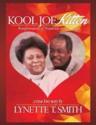 Kool Joe & Kitten  : A True Love Story -Transformation of Diamonds in the Rough