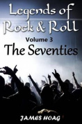 Legends of Rock & Roll Volume 3 - The Seventies  : An Unauthorized Fan Tribute