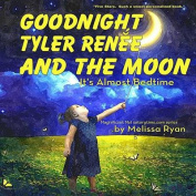 Goodnight Tyler Renee and the Moon, It's Almost Bedtime