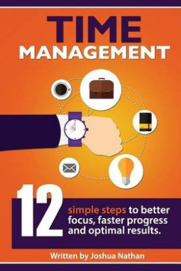 Time Management: Time Management: 12 Simple Time Management Steps to Better Focus, Faster Progress and Optimal Results. (Personal Health & Wellbeing Book 2) ((Time Management, ... Productivity, Communication, )