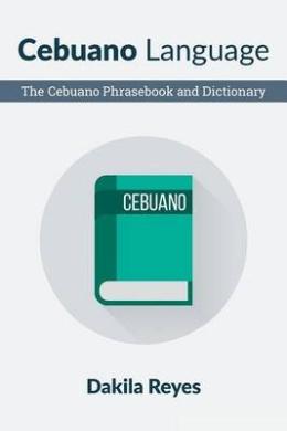Cebuano Language: The Cebuano Phrasebook and Dictionary