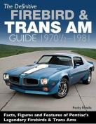The Definitive Firebird & Trans Am Guide