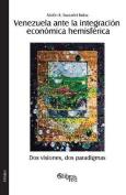 Venezuela Ante La Integracion Economica Hemisferica. DOS Visiones, DOS Paradigmas [Spanish]