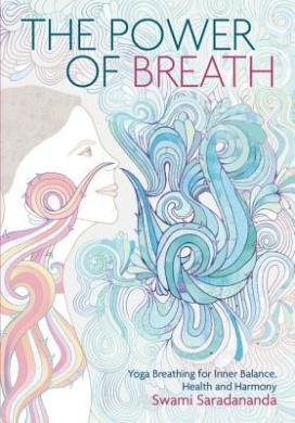 Power of Breath: The Art of Breathing Well for Harmony, Happiness and Health