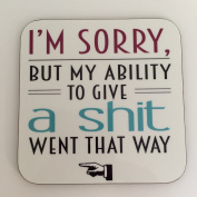 I'm sorry, But My Ability To Give a Shit Went that Way High Gloss Square Wooden Coaster