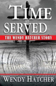 Time Served - The Wendy Hatcher Story