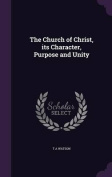 The Church of Christ, Its Character, Purpose and Unity