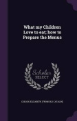 What My Children Love to Eat; How to Prepare the Menus