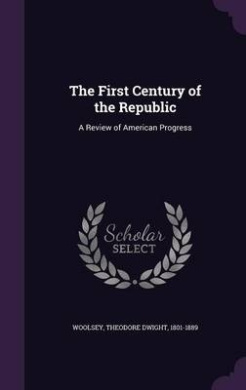 The First Century of the Republic: A Review of American Progress