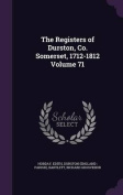 The Registers of Durston, Co. Somerset, 1712-1812 Volume 71