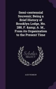 Semi-Centennial Souvenir; Being a Brief History of Brooklyn Lodge, No. 288, F. & A. M., from Its Organization to the Present Time