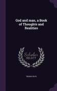 God and Man, a Book of Thoughts and Realities