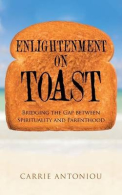 Enlightenment on Toast: Bridging the Gap Between Spirituality and Parenthood