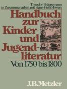 Handbuch Zur Kinder- Und Jugendliteratur. Von 1750 Bis 1800 [GER]