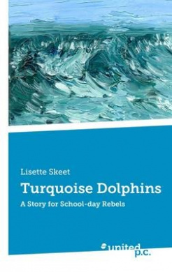 Turquoise Dolphins: A Story for School-Day Rebels