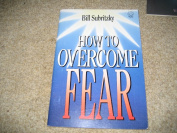How to overcome fear By Bill subritzky