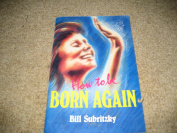 How to be born again ..By Bill Subritzky