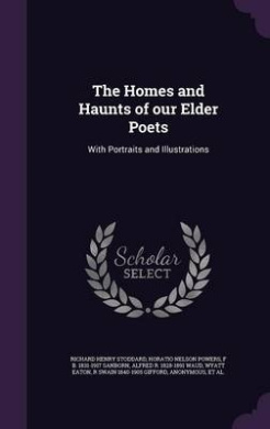 The Homes and Haunts of Our Elder Poets: With Portraits and Illustrations