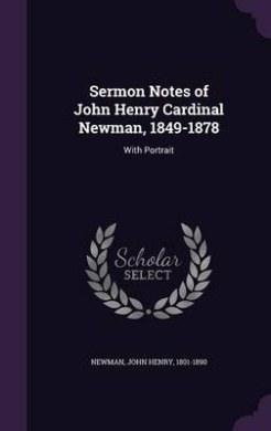 Sermon Notes of John Henry Cardinal Newman, 1849-1878: With Portrait