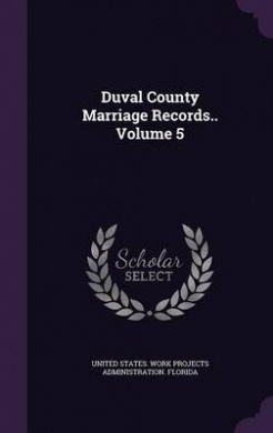 Duval County Marriage Records.. Volume 5