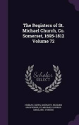 The Registers of St. Michael Church, Co. Somerset, 1695-1812 Volume 72