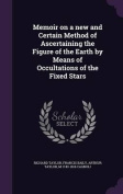 Memoir on a New and Certain Method of Ascertaining the Figure of the Earth by Means of Occultations of the Fixed Stars