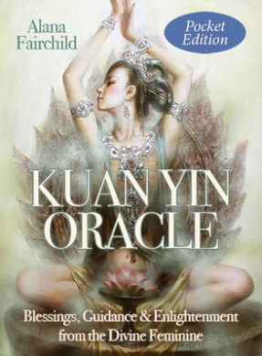 Kuan Yin Oracle - Pocket Edition: Blessings, Guidance & Enlightenment from the Divine Feminine