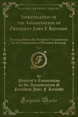 Investigation of the Assassination of President John F. Kennedy, Vol. 3: Hearings Before the President's Commission on the Assassination of President Kennedy (Classic Reprint)