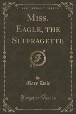Miss. Eagle, the Suffragette (Classic Reprint)