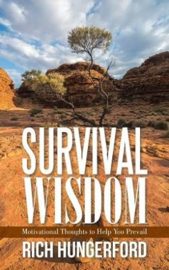 Survival Wisdom: Motivational Thoughts to Help You Prevail