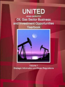 United Arab Emirates Oil, Gas Sector Business and Investment Opportunities Yearbook Volume 1 Strategic Information and Basic Regulations