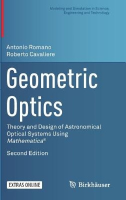 Geometric Optics: Theory and Design of Astronomical Optical Systems Using Mathematica (R) (Modeling and Simulation in Science, Engineering and Technology)
