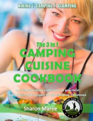 The 3 in 1 Camping Cuisine Cookbook: A Comprehensive Collection of Practical Food Ideas and Recipes for All Camping Situations