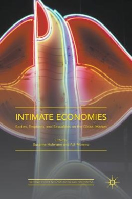 Intimate Economies: Bodies, Emotions, and Sexualities on the Global Market (Palgrave Studies in Globalization and Embodiment)