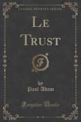 Le Trust (Classic Reprint) [FRE]