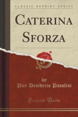 Caterina Sforza (Classic Reprint)