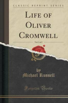 Life of Oliver Cromwell, Vol. 2 of 2 (Classic Reprint)
