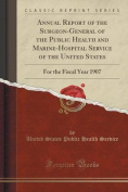 Annual Report of the Surgeon-General of the Public Health and Marine-Hospital Service of the United States