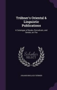 Trubner's Oriental & Linguistic Publications  : A Catalogue of Books, Periodicals, and Serials, on the