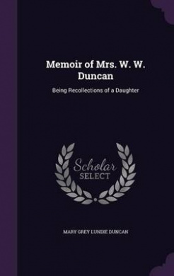 Memoir of Mrs. W. W. Duncan: Being Recollections of a Daughter