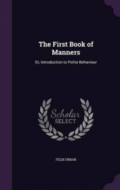 The First Book of Manners: Or, Introduction to Polite Behaviour