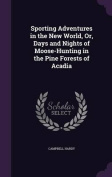 Sporting Adventures in the New World, Or, Days and Nights of Moose-Hunting in the Pine Forests of Acadia