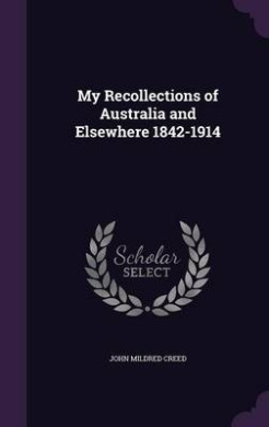 My Recollections of Australia and Elsewhere 1842-1914