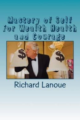 Mastery of Self for Wealth Health Courage