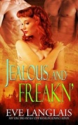 Jealous and Freakn'