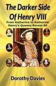 The Darker Side of Henry VIII by His Queens