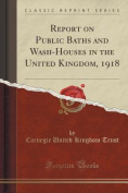 Report on Public Baths and Wash-Houses in the United Kingdom, 1918