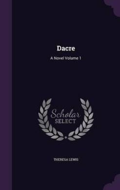 Dacre: A Novel Volume 1