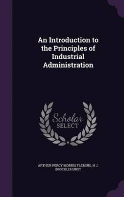 An Introduction to the Principles of Industrial Administration